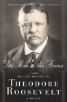 The Man in the Arena: Selected Writings - Theodore Roosevelt, Brian M. Thomsen