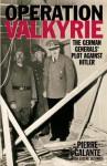 Operation Valkyrie: The German Generals' Plot Against Hitler - Pierre Galante