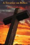 A Treatise On Relics - John Calvin
