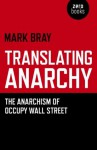 Translating Anarchy: The Anarchism of Occupy Wall Street - Mark Bray