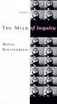 The Milk of Inquiry - Wayne Koestenbaum