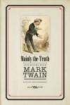 Mainly the Truth: Interviews with Mark Twain - Mark Twain, Gary Scharnhorst