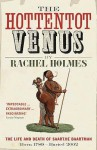 The Hottentot Venus: The Life And Death Of Saartjie Baartman: Born 1789 Buried 2002 - Rachel Holmes