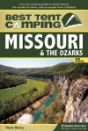 Best Tent Camping: Missouri and the Ozarks: Your Car-Camping Guide to Scenic Beauty, the Sounds of Nature, and an Escape from Civilization - Steve Henry