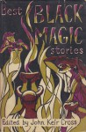 Best Black Magic Stories - Ray Bradbury, John Collier, M.R. James, Dennis Wheatley, Theodore Sturgeon, John Wyndham, Margaret Irwin, John Keir Cross, D.K. Broster, Joris-Karl Huysmans, Ellis Roberts, Richard Barham, Bulwer Lytton