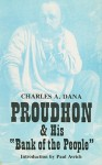 "Proudhon and His ""Bank of the People"" - Charles A. Dana, Paul Avrich, Benjamin Ricketson Tucker"