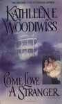 Come Love a Stranger - Kathleen E. Woodiwiss