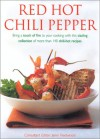 Red Hot Chili Pepper: Bring a Touch of Fire to Your Cooking with This Sizzling Collection of More Then 140 Chili-Hot Recipes - Jenni Fleetwood