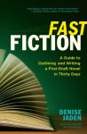 Fast Fiction: A Guide to Outlining and Writing a First-Draft Novel in Thirty Days - Denise Jaden