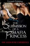 The Submission of a Mafia Princess (The Satin Rose Experience) - Sandra Bunino