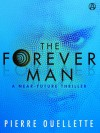 The Forever Man: A Near-Future Thriller - Pierre Ouellette
