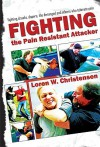 How to Fight the Pain Resistant Attacker: Fighting drunks, dopers, the deranged and others who tolerate pain - Loren W. Christensen