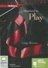 Destined to Play - Indigo Bloome, Louise Crawford
