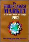 The World's Largest Market: A Business Guide to Europe 1992 - Robert Williams