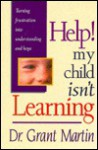 Help! My Child Isn't Learning: Turning Frustration Into Understanding and Hope - Greg Martin