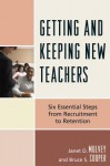Getting and Keeping New Teachers - Janet D Mulvey, Bruce S. Cooper