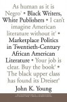 Black Writers, White Publishers: Marketplace Politics in Twentieth-Century African American Literature - John Young