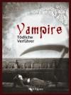 Vampire - Tödliche Verführer (German Edition) - Edgar Allan Poe, Heinrich Heine, John William Polidori, Gottfried August Bürger, Charles Baudelaire, Johann Wolfgang von Goethe