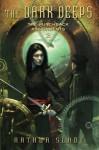 The Dark Deeps: The Hunchback Assignments 2 - Arthur Slade