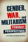 Gender, War, and Militarism: Feminist Perspectives - Laura Sjoberg, Sandra E Via