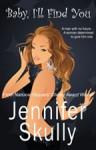 Baby, I'll Find You - Jennifer Skully