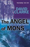 The Angel of Mons: Phantom Soldiers and Ghostly Guardians - David Clarke