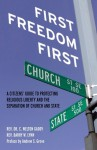 First Freedom First: A Citizens' Guide to Protecting Religious Liberty and the Separation of Church and State - C. Welton Gaddy, Barry W. Lynn