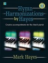 Hymn Harmonizations by Hayes: Creative Accompaniments for the Church Pianist [With CDROM] - Mark Hayes, Larry Shackley