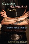 Cranky, Beautiful Faith: For Irregular (and Regular) People - Nadia Bolz-Weber