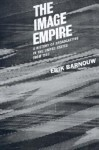 The Image Empire: A History of Broadcasting in the United States from 1953 - Erik Barnouw