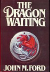 The Dragon Waiting: A Masque of History - John M. Ford