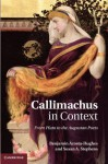 Callimachus in Context: From Plato to the Augustan Poets - Benjamin Acosta-Hughes, Susan A. Stephens