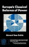 Europe's Classical Balance of Power: A Case History of Theory and Practice of One of the Great Concepts of European Statecraft - Edward Vose Gulick