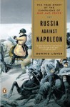 Russia Against Napoleon: The Battle for Europe, 1807 to 1814 - Dominic Lieven