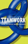 Teamwork: How To Build Relationships - Gordon Jones, Rosemary Jones, Grodon Jones