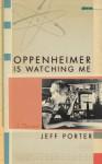 Oppenheimer Is Watching Me: A Memoir - Jeff Porter