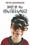Diary Of An (Un)Teenager - Pete Johnson