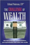 The Challenge of Wealth: Managing the Joys, Responsibilities, and Opportunities That Come with Wealth - Erlend Peterson