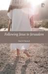 Following Jesus to Jerusalem: Luke 9-19 - Paul Barnett