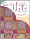 Curve Patch Quilts Made Easy - Trice Boerens
