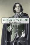 Oscar Wilde in America: The Interviews - Oscar Wilde, Gary Scharnhorst, Matthew Hofer