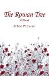 The Rowan Tree - Robert W. Fuller