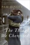 The Things We Cherished - Pam Jenoff