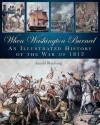 When Washington Burned: An Illustrated History of the War of 1812 - Arnold Blumberg