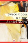 Twice Upon a Time: Stories - Daniel Stern