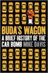 Buda's Wagon: A Brief History of the Car Bomb - Mike Davis