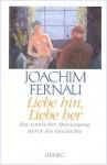 Liebe hin, Liebe her: Ein sinnlicher Spaziergang durch die Geschichte - Joachim Fernau