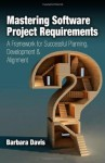 Mastering Software Project Requirements: A Framework for Successful Planning, Development & Alignment - Barbara Davis