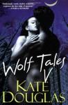 Wolf Tales V - Kate Douglas