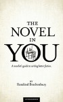 The Novel in You: A Novelist's Guide to Writing Better Fiction - Rosalind Brackenbury